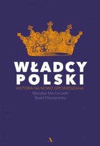 Władcy polski historia na nowo opowiedziana
