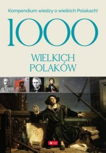 1000 wielkich Polaków kompendium wiedzy o wielkich polakach