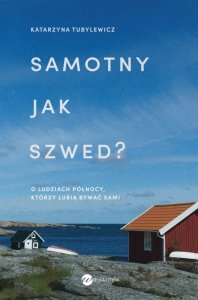 Samotny jak Szwed?. O ludziach Północy, którzy lubią bywać sami