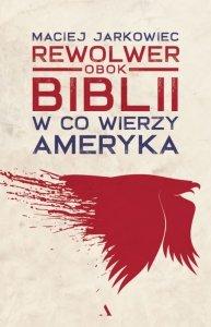 Rewolwer obok Biblii. W co wierzy Ameryka