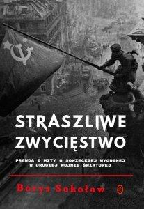 Straszliwe zwycięstwo. Prawda i mity o sowieckiej wygranej w drugiej wojnie światowej