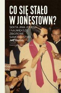 Co się stało w Jonestown? Sekta Jima Jonesa i największe zbiorowe samobójstwo wyd. 2021