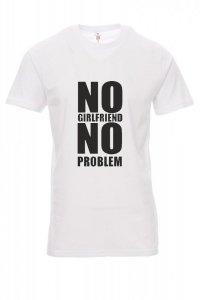 Koszulka biała - znakowanie - NO GIRLFRIEND NO PROBLEM