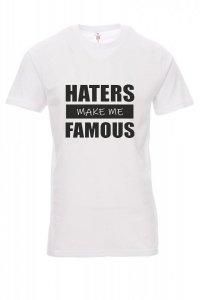 Koszulka biała - znakowanie - HATERS MAKE ME FAMOUS