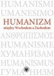 Humanizm między Wschodem, a Zachodem