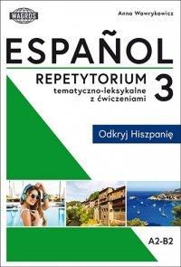 Espańol. Repetytorium tematyczno-leksykaln<br />e z ćwiczeniami 3. Odkryj Hiszpanię