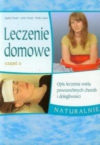 Leczenie domowe 2. Opis leczenia wielu powszechnych chorób i dolegliwości. Naturalnie
