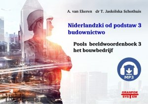 Niderlandzki od podstaw 3. Budownictwo. Ilustrowany słownik niderlandzko-polski z nagraniami MP3 do pobrania