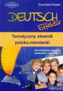 Deutsch Effektiv. Tematyczny słownik polsko-niemiecki dla młodzieży szkolnej, studentów i nie tylko...