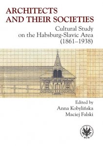 Architects and their Societies. Cultural Study on the Habsburg-Slavic Area (1861-1938)