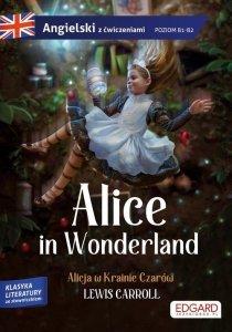 Alice in Wonderland/ Alicja w Krainie Czarów Adaptacja klasyki z ćwiczeniami do nauki