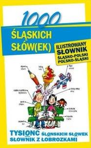 1000 śląskich słów(ek) Ilustrowany słownik polsko-śląski śląsko-polski