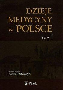 Dzieje medycyny w Polsce Tom 1