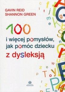 100 i więcej pomysłów, jak pomóc dziecku z dysleksją