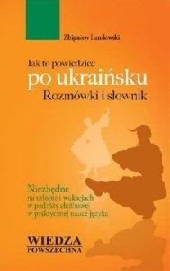 Jak to powiedzieć po ukraińsku. Rozmówki i słownik