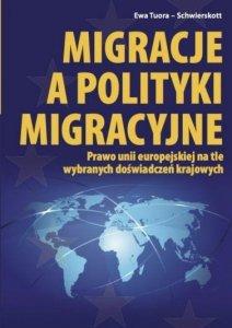 Migracje a polityki migracyjne. Prawo unii europejskiej na tle wybranych doświadczeń krajowych