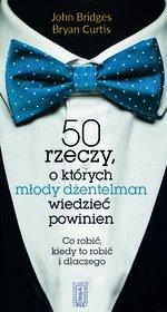 50 rzeczy o których młody dżentelmen wiedzieć powinien. Co robić, kiedy to robić i dlaczego