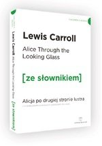Alice Through the Looking-Glass / Alicja po drugiej stronie lustra (z podręcznym słownikiem angielsko-polskim) (dodruk 2019)