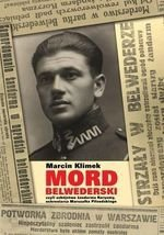 """""""Mord belwederski"""", czyli zabójstwo żandarma Koryzmy, ochroniarza Marszałka Piłsudskiego"""