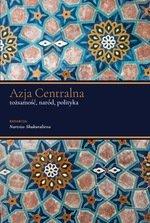 Azja Centralna. Tożsamość, naród, polityka