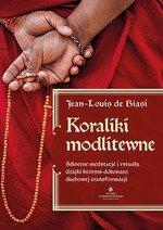 Koraliki modlitewne. Sekretne medytacje i rytuały, dzięki którym dokonasz duchowej transformacji