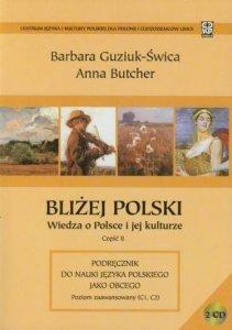 Bliżej Polski. Wiedza o Polsce i jej kulturze. Część 2. Podręcznik do nauki języka polskiego jako obcego. Poziom zaawansowany (C1, C2)