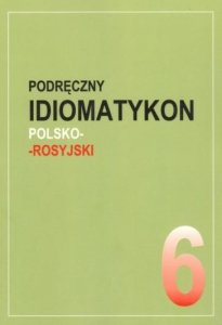 Podręczny idiomatykon polsko-rosyjski. Zeszyt 6
