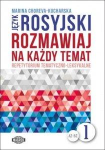 Język rosyjski. Rozmawiaj na każdy temat 1. Repetytorium tematyczno-leksykalne. Poziom A2-B2