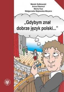 Gdybym znał dobrze język polski... Wybór tekstów z ćwiczeniami do nauki gramatyki polskiej dla cudzoziemców na poziomie B1