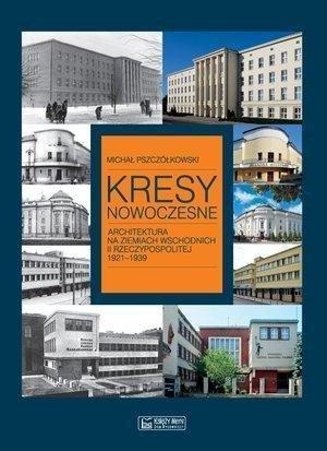 Kresy nowoczesne. Architektura na ziem. wsch.II RP