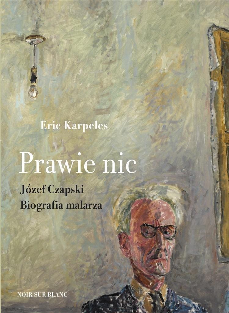 Prawie nic. Józef Czapski. Biografia malarza