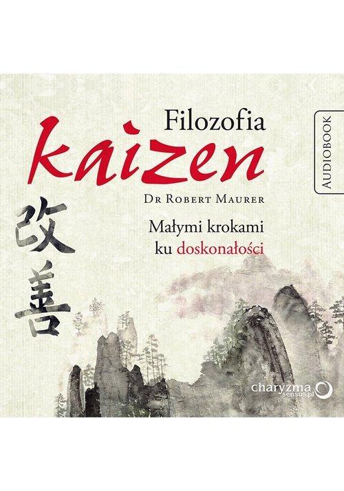 Filozofia Kaizen Małymi krokami ku doskonałości