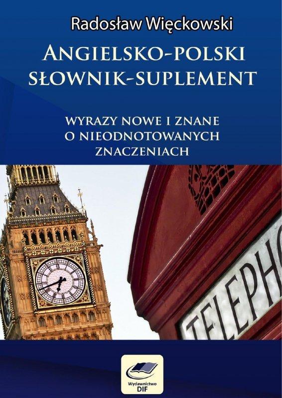 Angielsko-polski słownik suplement. Wyrazy nowe i znane o nieodnotowanych znaczeniach