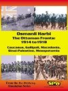Der Weltkrieg: Osmanli Harbi. The Ottoman Fronts – 1914 to 1918