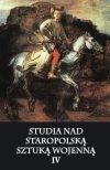 Studia nad staropolską sztuką wojenną Tom IV