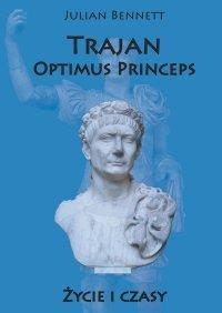 Trajan. Optimus Princeps. Życie i czasy