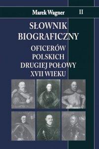 Słownik biograficzny oficerów polskich drugiej połowy XVII w. t.II