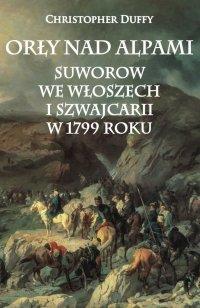 Orły nad Alpami. Suworow we Włoszech i Szwajcarii w 1799 roku