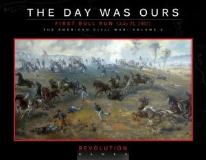 The Day Was Ours: First Bull Run (July 21, 1861) (ziplock)