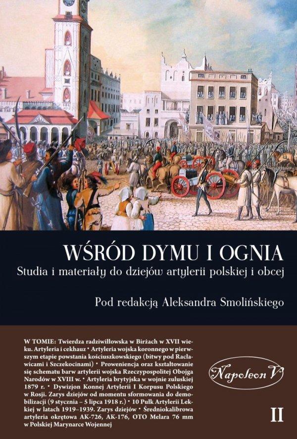 Wśród dymu i ognia. Studia i materiały do dziejów artylerii polskiej i obcej TOM II