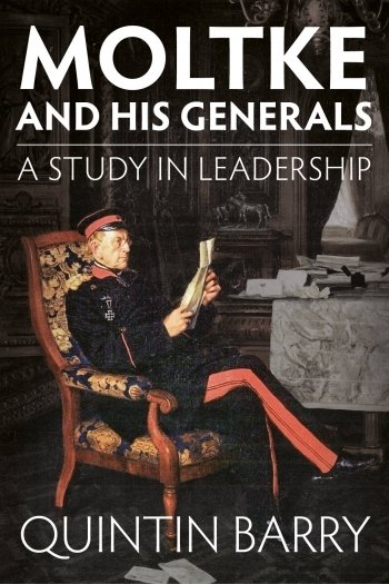 MOLTKE AND HIS GENERALS. A Study in Leadership