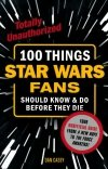 100 THINGS STAR WARS FANS SHOULD KNOW AND DO BEFORE THEY DIE SC (SUPERCENA)
