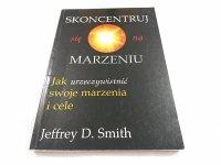 SKONCENTRUJ SIĘ NA MARZENIU Jeffrey D. Smith 2001