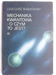MECHANIKA KWANTOWA – O CZYM JEST? - Grzegorz Białkowski 1989