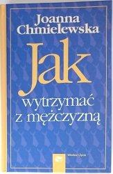 JAK WYTRZYMAĆ Z MĘŻCZYZNĄ - Joanna Chmielewska 2005
