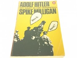 ADOLF HITLER. MY PART IN HIS DOWNFALL - Milligan