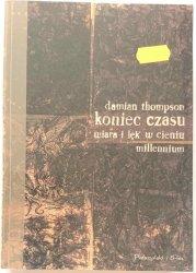 KONIEC CZASU. WIARA I LĘK W CIENIU MILLENNIUM - Damian Thompson 1999