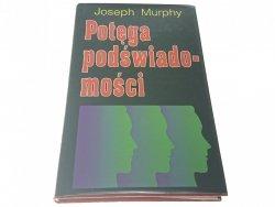 POTĘGA PODŚWIADOMOŚCI - Joseph Murphy 2000