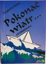 POKONAĆ WIATR...OPOWIADANIA - Eugenia Hołuj 1997