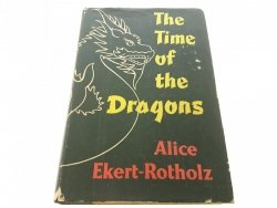 THE TIME OF THE DRAGONS - Alice Ekert-Rotholz